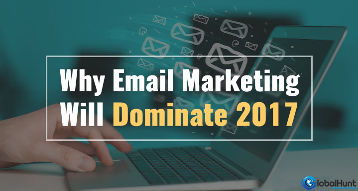 Why Email Marketing Dominates 2017