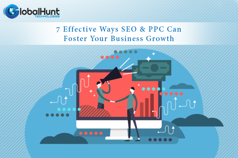 7 Effective Ways To Foster Business Growth with SEO and PPC