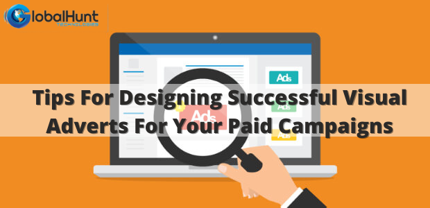 Tips for designing successful visual adverts for your paid campaigns