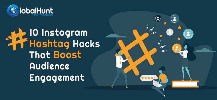 Instagram Hashtag Hacks That Boost Audience Engagement
