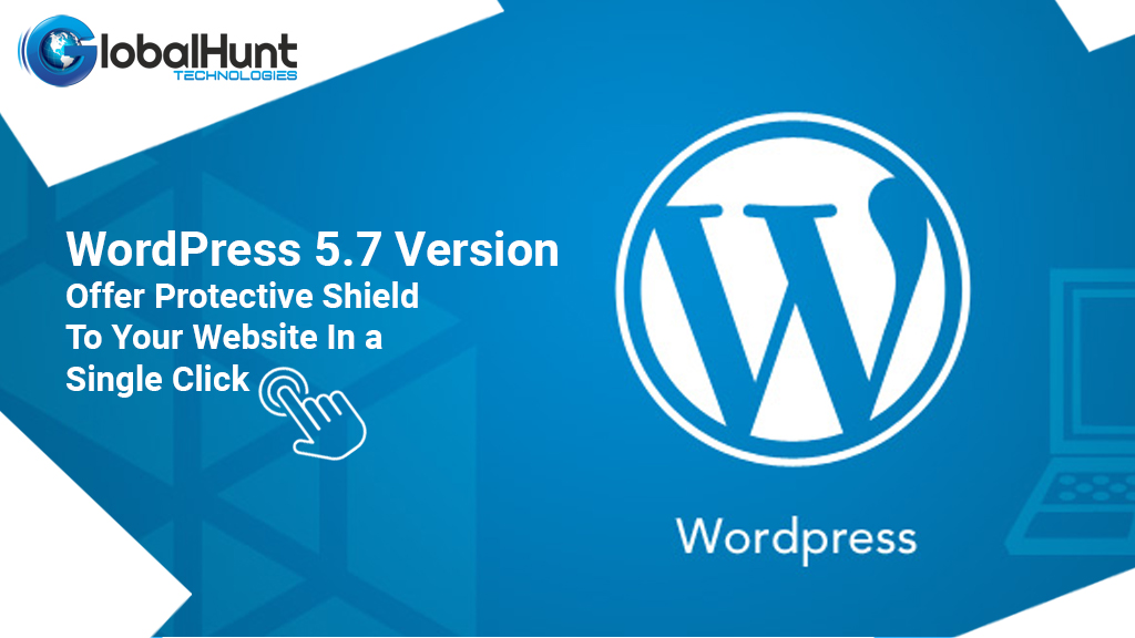 WordPress 5.7 Version – Offer Protective Shield To Your Website In a Single Click