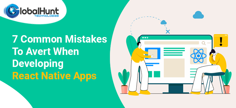 7 Common Mistakes To Avert When Developing React Native Apps