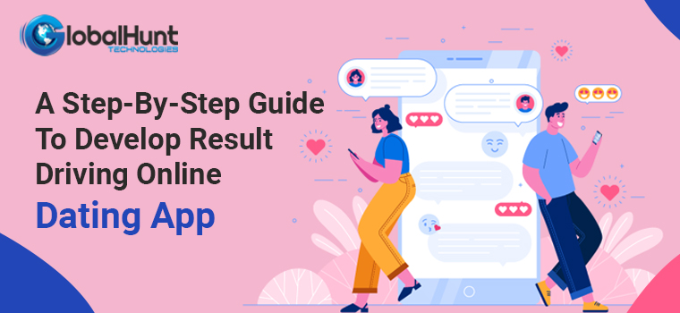 A Step-By-Step Guide To Develop Result Driving Online Dating App