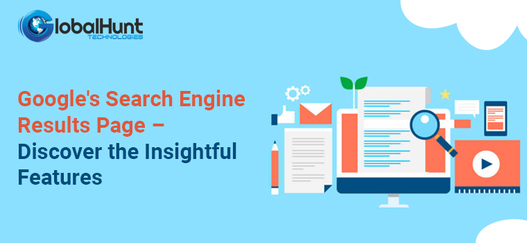 Google's Search Engine Results Page – Discover the Insightful Features