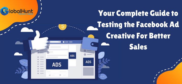 Your Complete Guide to Testing the Facebook Ad Creative For Better Sales